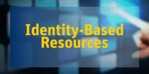 Identity based resources