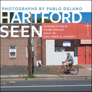 'Hartford Seen,' a book of Pablo Delano's photographs of Hartford, will be released in April 2020.
